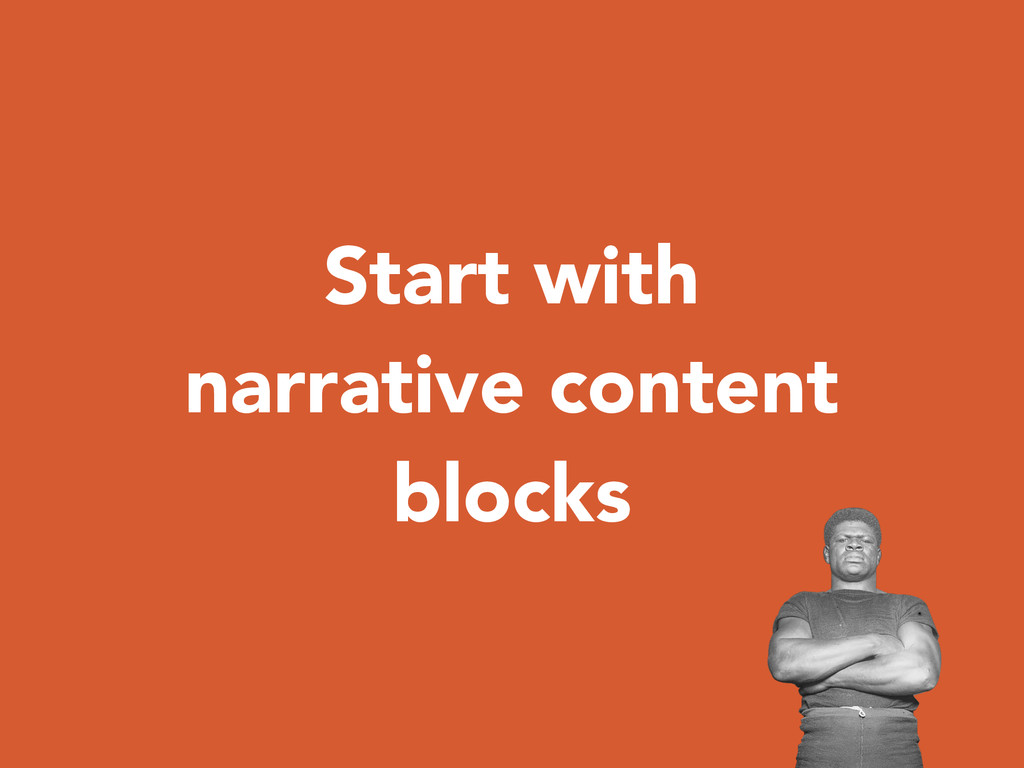 Start with narrative content blocks