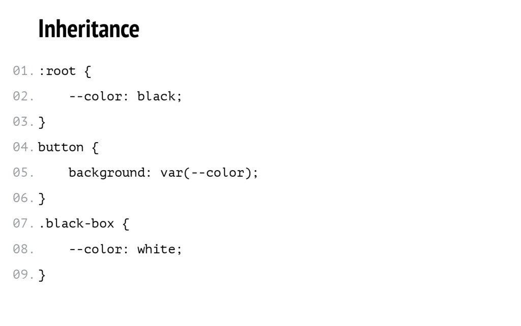 Inheritance :root { --color: black; } button { ...