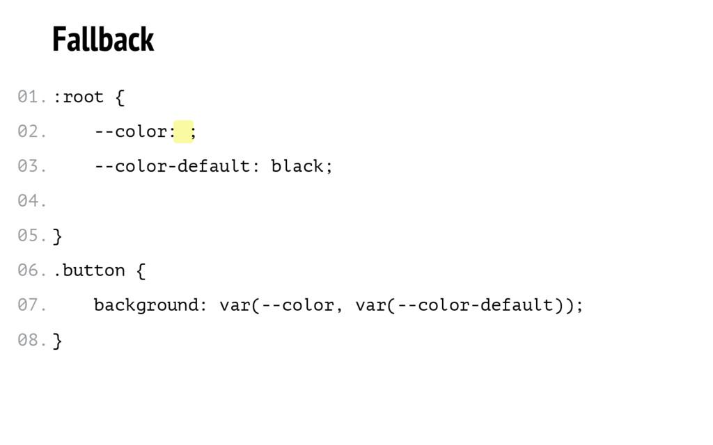 Fallback :root { --color: ; --color-default: bl...