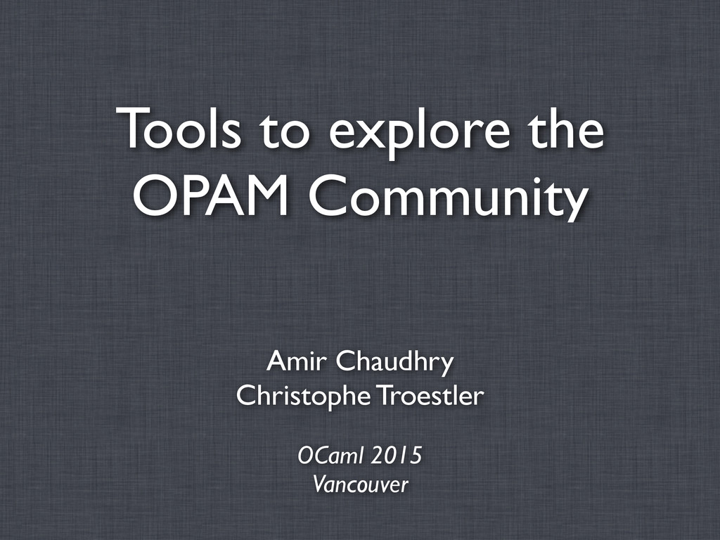 Tools to explore the OPAM Community Amir Chaudh...