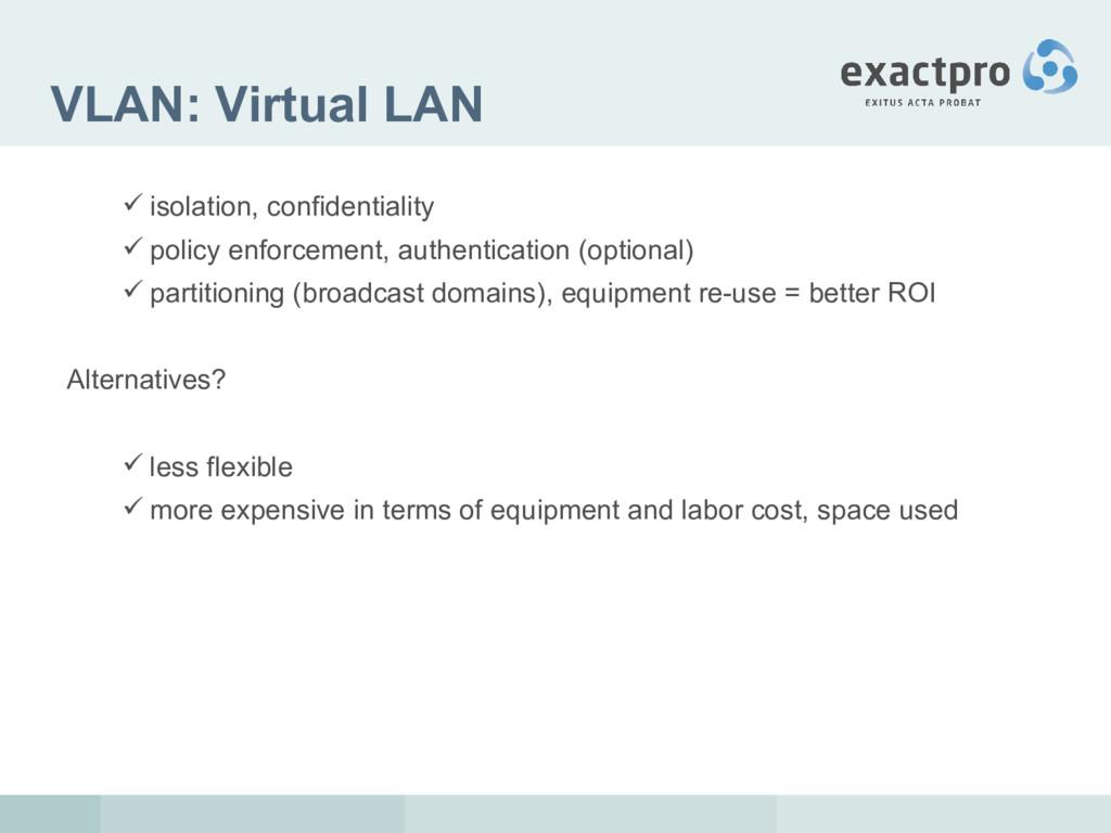 VLAN: Virtual LAN  isolation, confidentiality ...