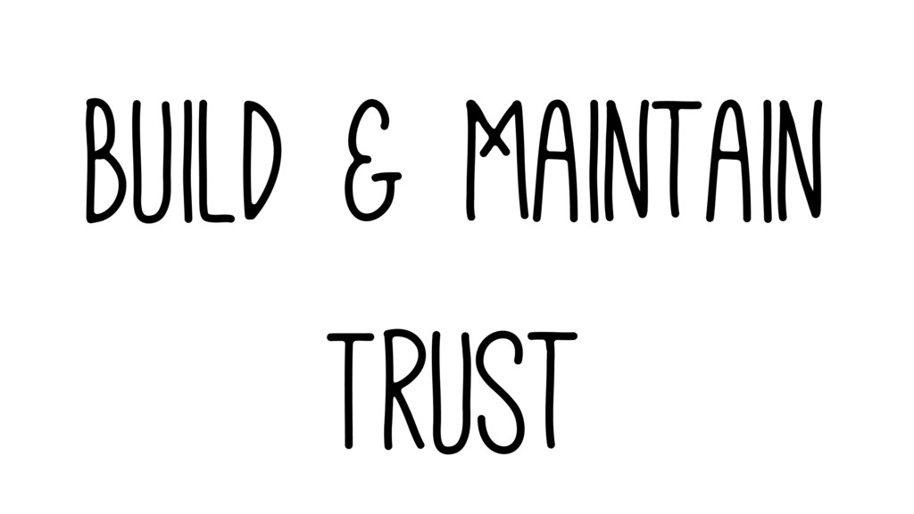 Build & Maintain Trust