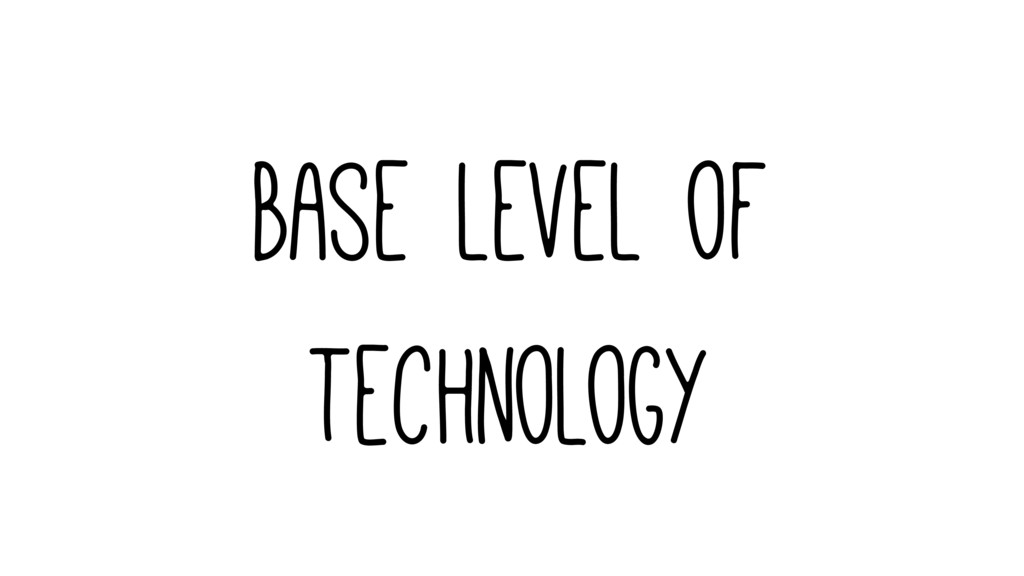 Base level of technology