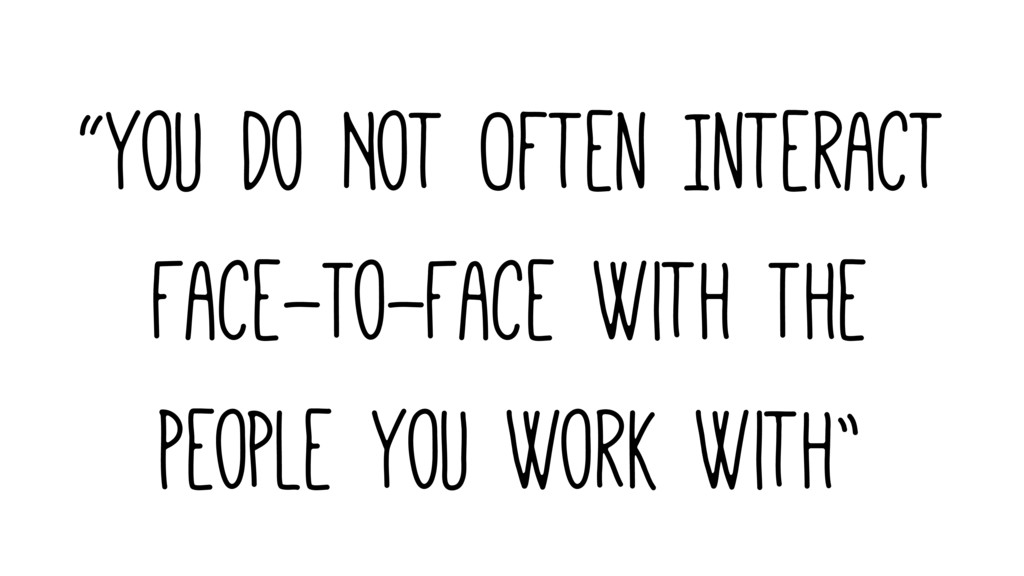 """You Do Not Often Interact Face-To-Face With Th..."