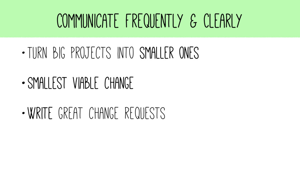 Communicate Frequently & Clearly •Turn big proj...