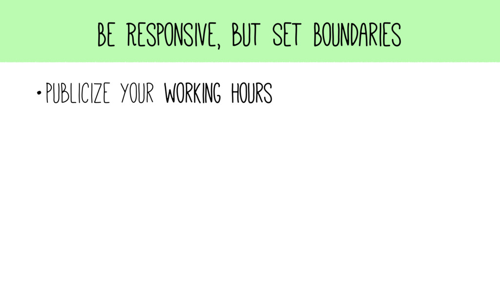 Be Responsive, but Set Boundaries •Publicize yo...