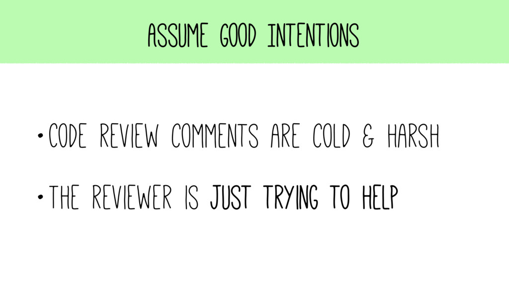 Assume Good Intentions •Code review comments ar...