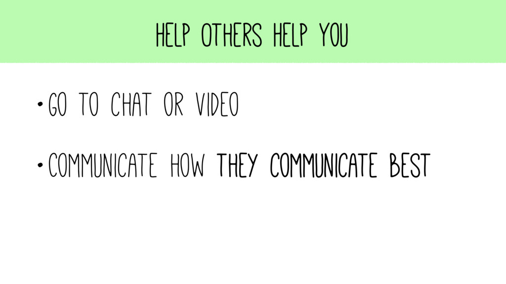 Help Others Help You •Go to chat or video •Comm...