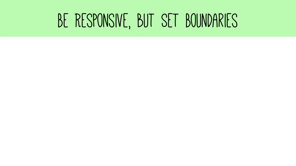 Be Responsive, but Set Boundaries