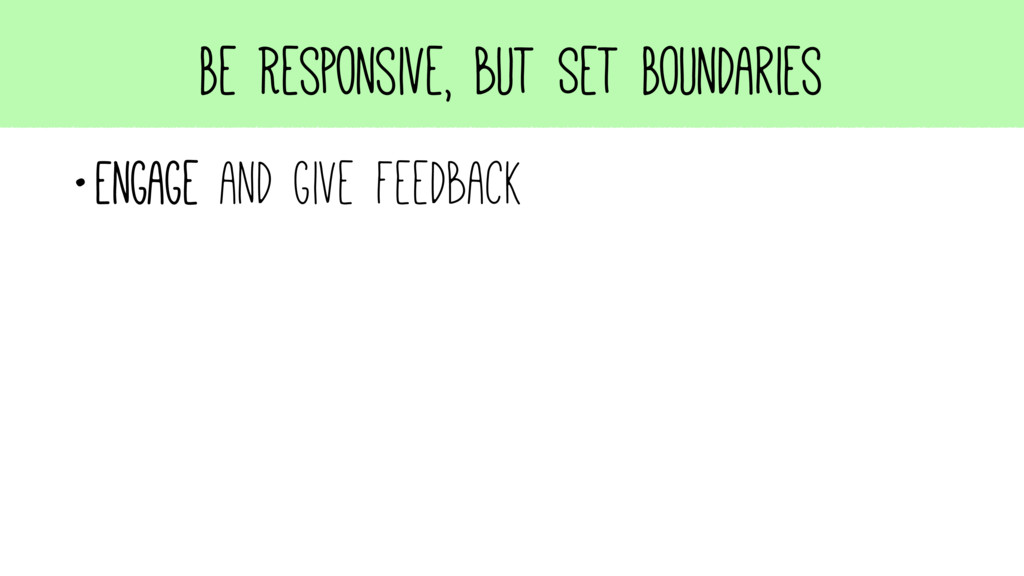 Be Responsive, but Set Boundaries •Engage and g...