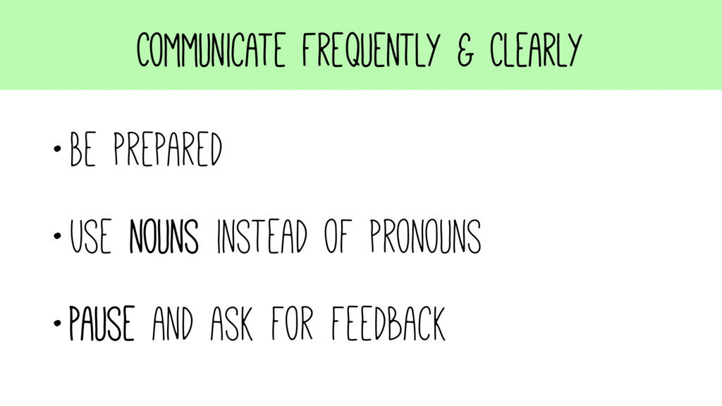 Communicate Frequently & Clearly •Be prepared •...