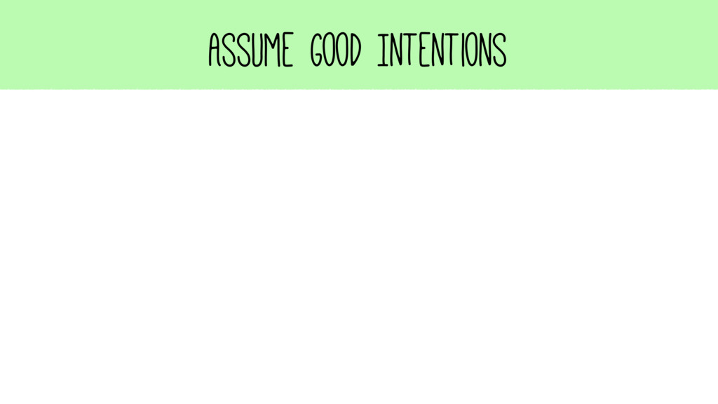 Assume Good Intentions