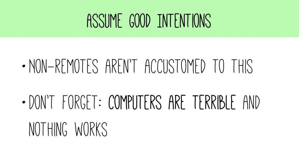 Assume Good Intentions •Non-remotes aren't accu...
