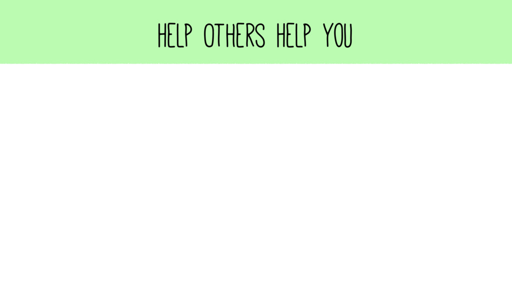 Help Others Help You