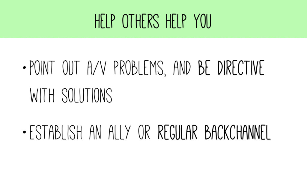 Help Others Help You •Point out A/V problems, a...