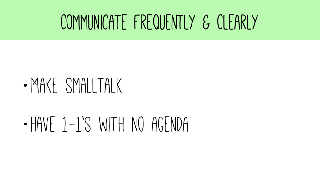 Communicate Frequently & Clearly •Make smalltal...