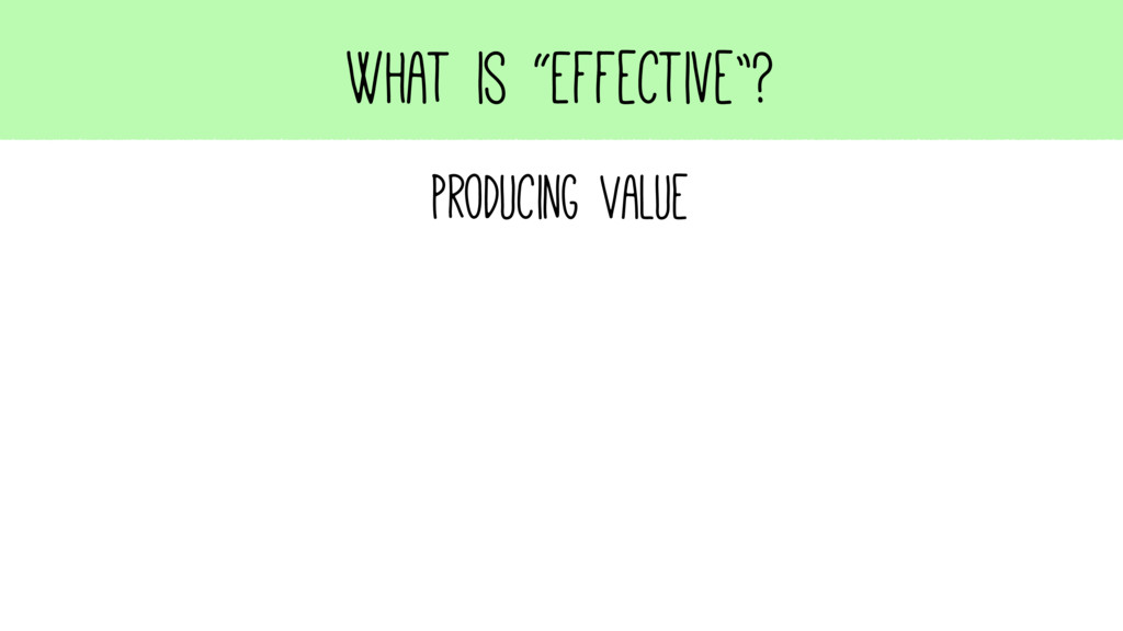 "What is ""Effective""? Producing Value"