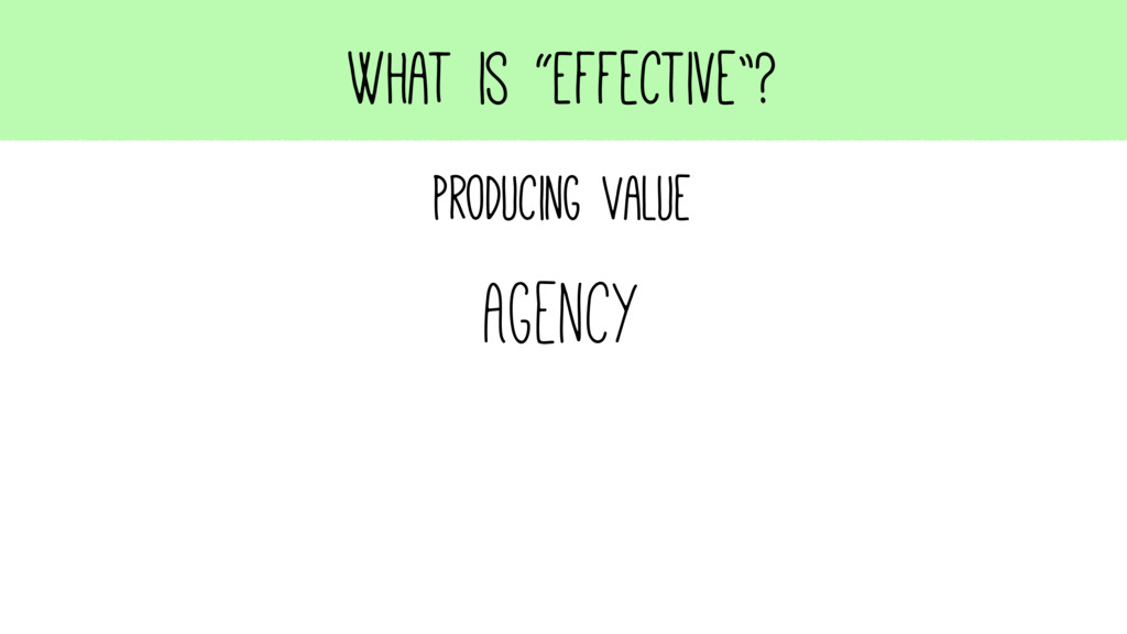 "What is ""Effective""? Producing Value Agency"