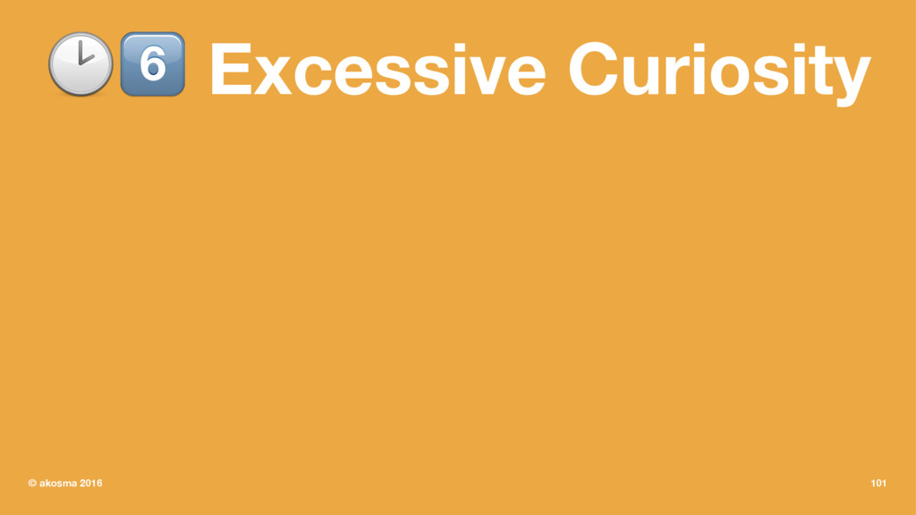 "!"" Excessive Curiosity © akosma 2016 101"