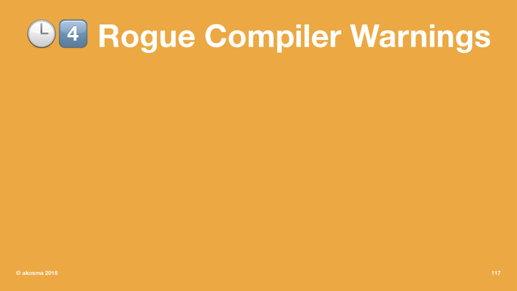 "!"" Rogue Compiler Warnings © akosma 2016 117"