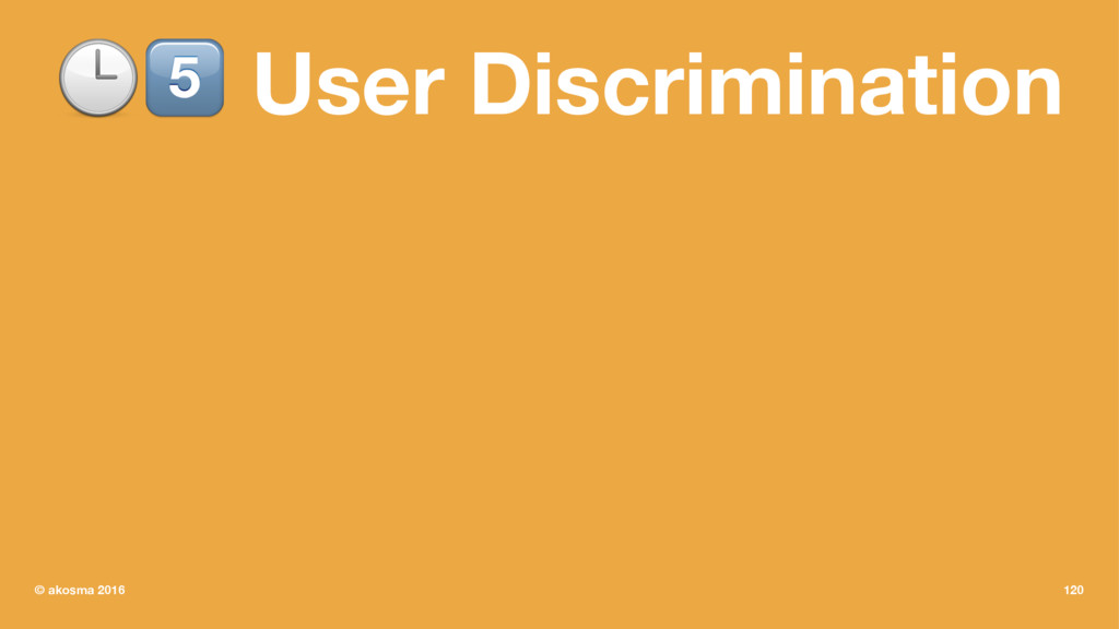 "!"" User Discrimination © akosma 2016 120"