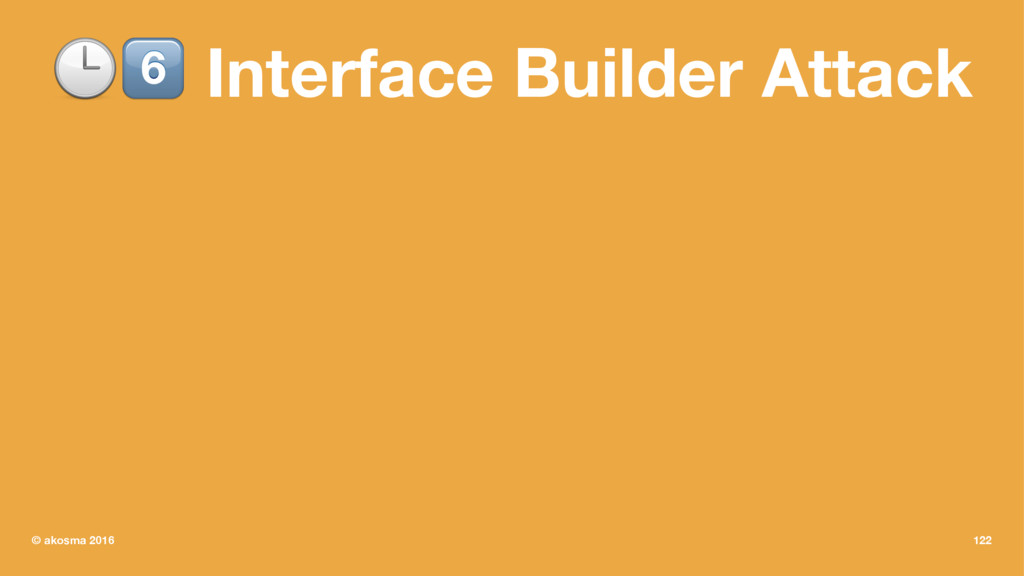 "!"" Interface Builder Attack © akosma 2016 122"