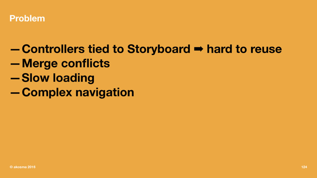 Problem —Controllers tied to Storyboard ➡ hard ...