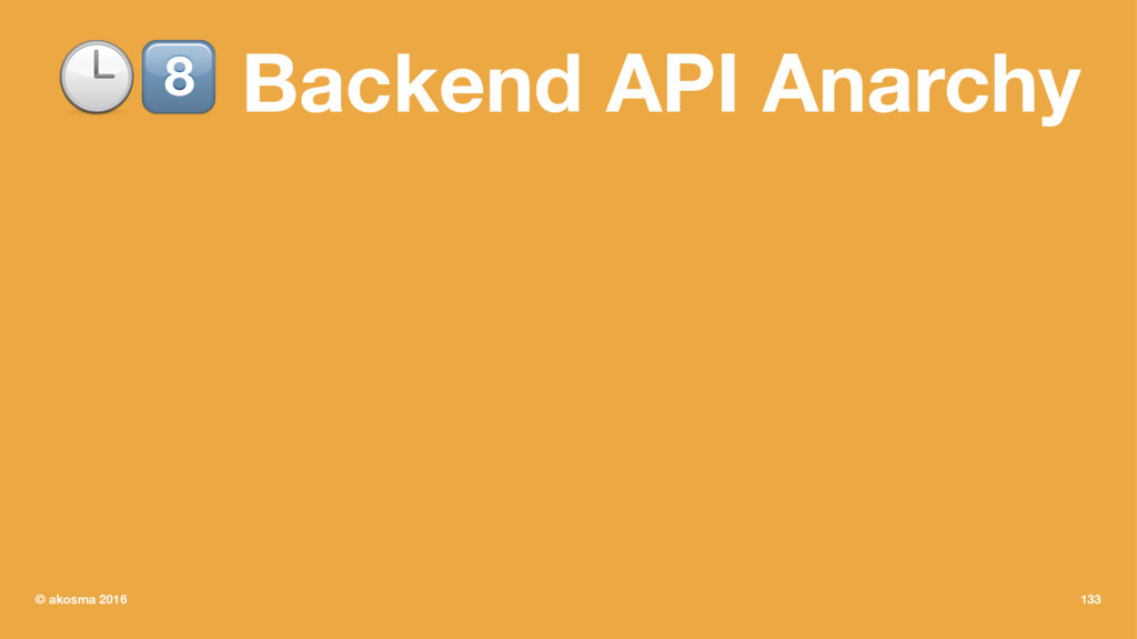 "!"" Backend API Anarchy © akosma 2016 133"