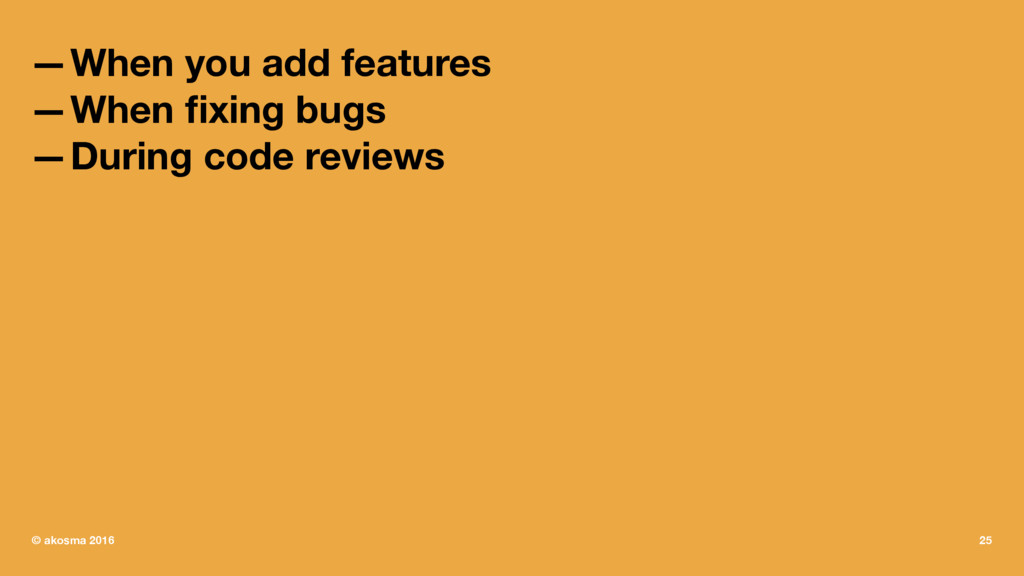 —When you add features —When fixing bugs —During...