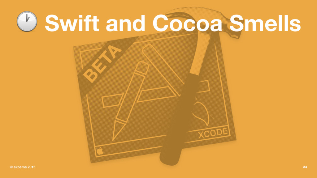 ! Swift and Cocoa Smells © akosma 2016 34
