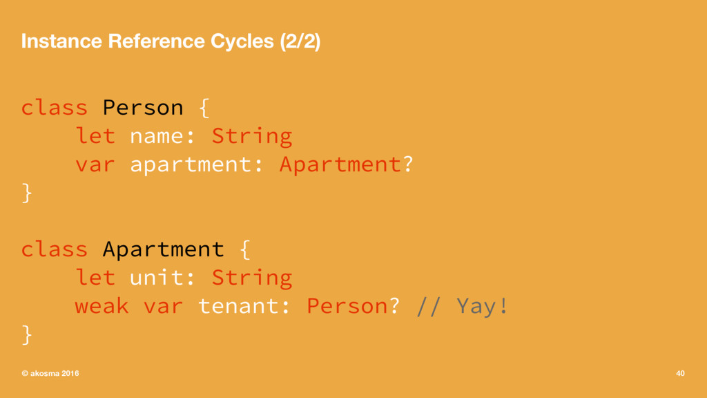 Instance Reference Cycles (2/2) class Person { ...