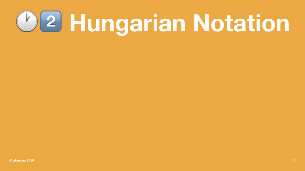 "!"" Hungarian Notation © akosma 2016 46"