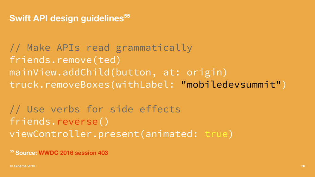 Swift API design guidelines55 // Make APIs read...