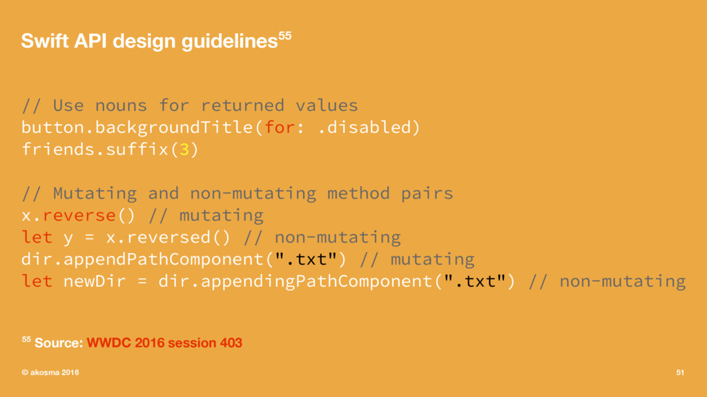 Swift API design guidelines55 // Use nouns for ...