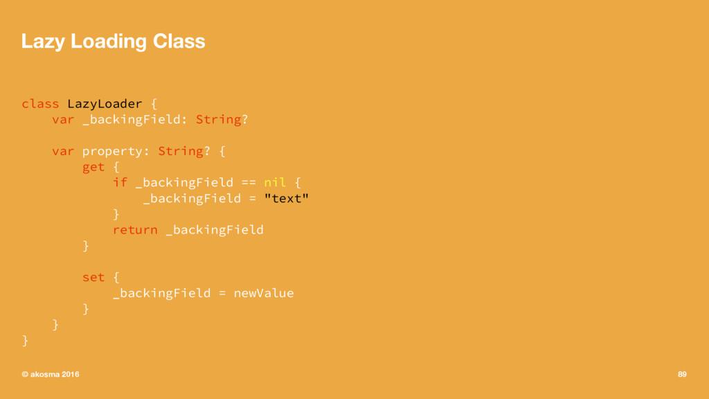 Lazy Loading Class class LazyLoader { var _back...