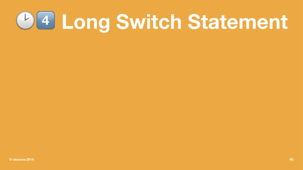 "!"" Long Switch Statement © akosma 2016 90"