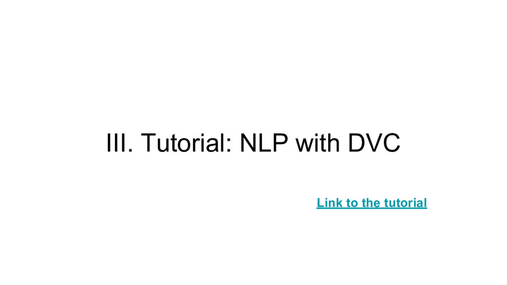 III. Tutorial: NLP with DVC Link to the tutorial