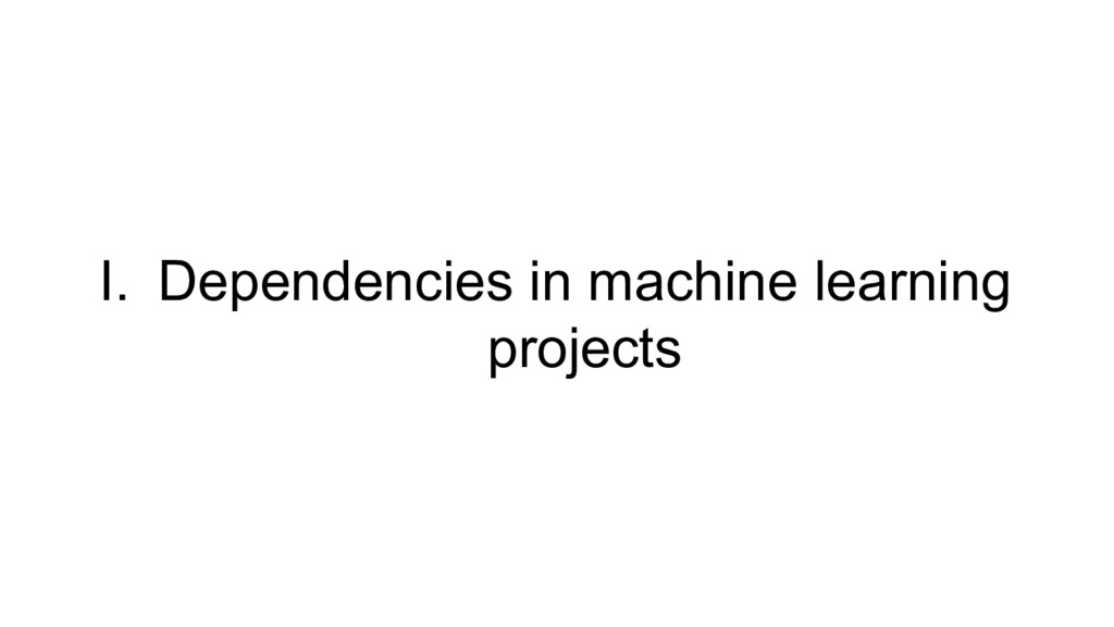 I. Dependencies in machine learning projects