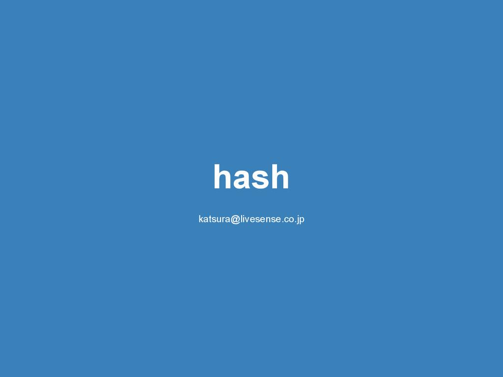 hash katsura@livesense.co.jp