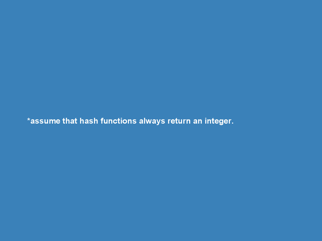 *assume that hash functions always return an in...