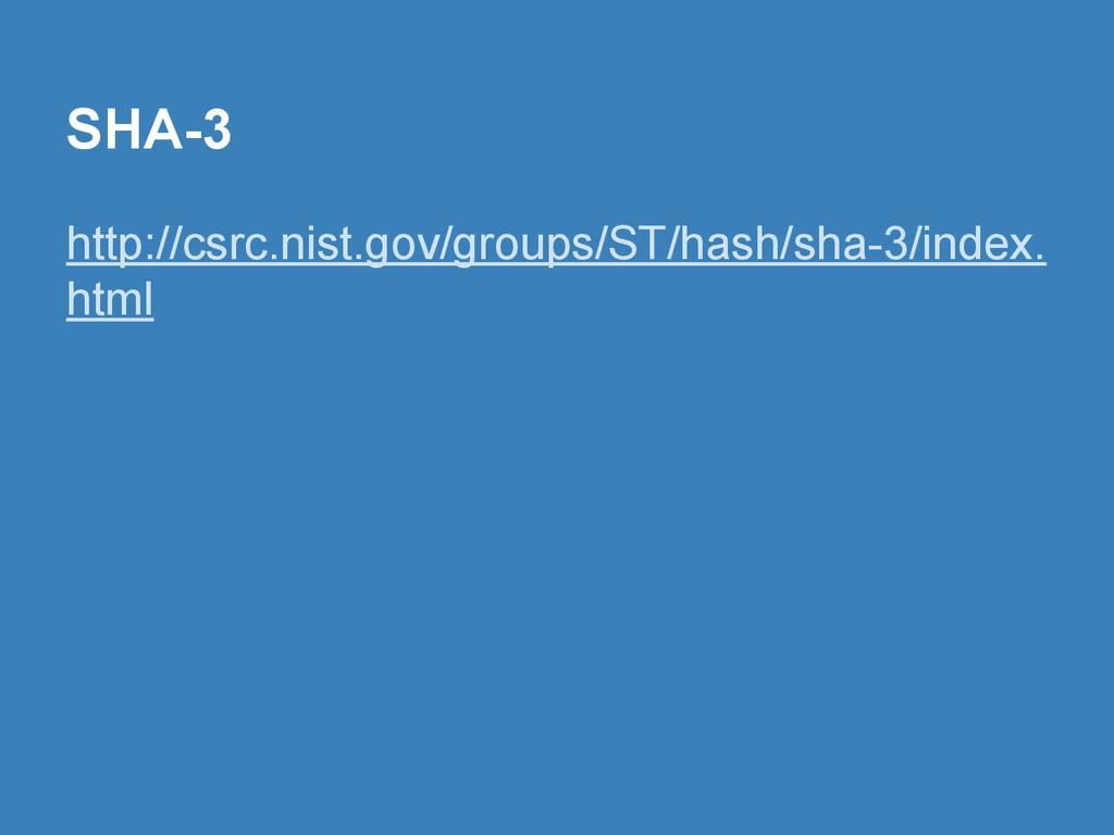 SHA-3 http://csrc.nist.gov/groups/ST/hash/sha-3...