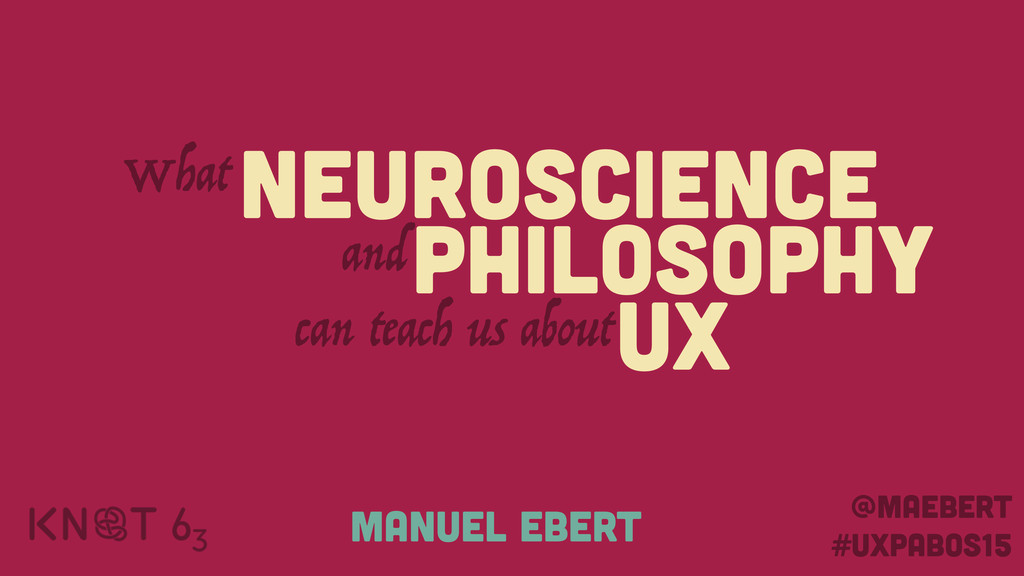 NEUROSCIENCE PHILOSOPHY UX can teach us about W...