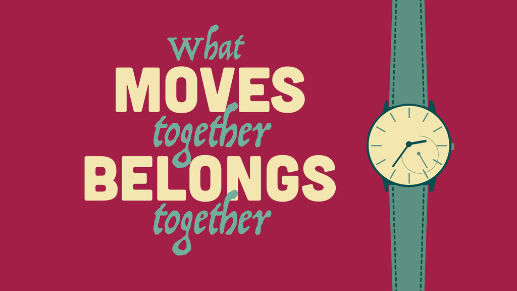 What MOVES BELONGS together together