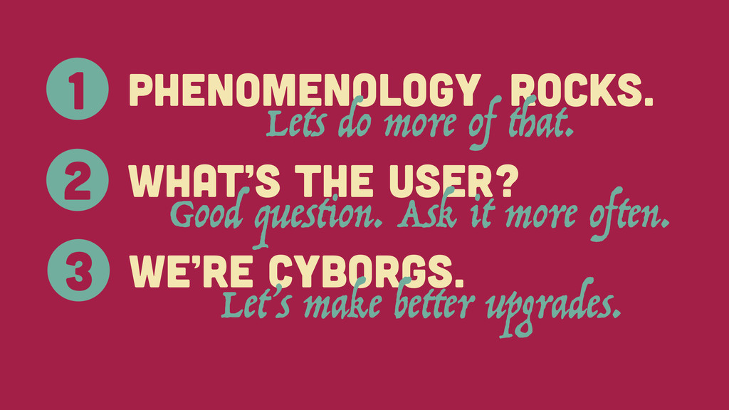 Phenomenology rocks. 1 Lets do more of that. Wh...