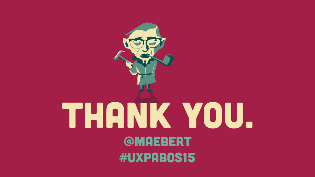 THANK you. @maebert #UXPABOS15
