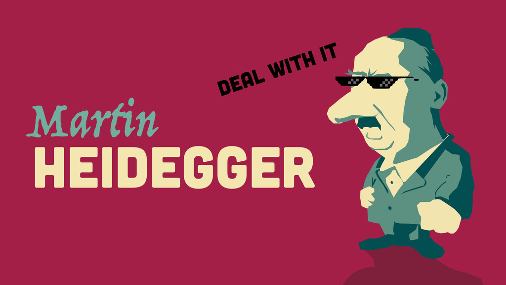 HeidegGER Martin DEAL WITH IT