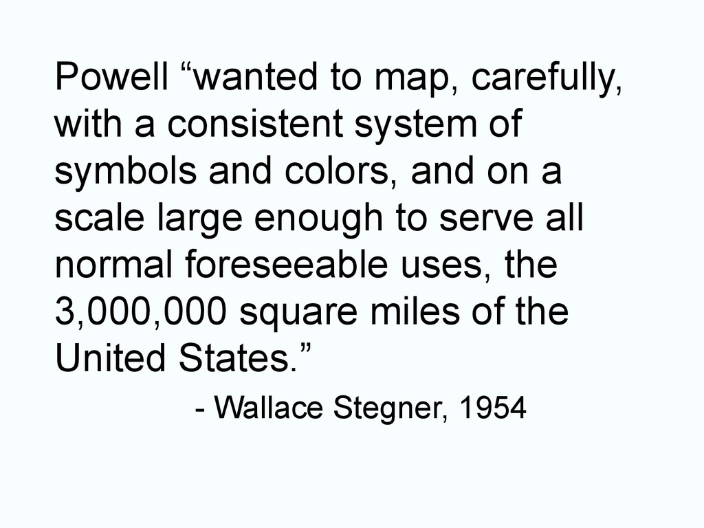 """Powell """"wanted to map, carefully, with a consis..."""