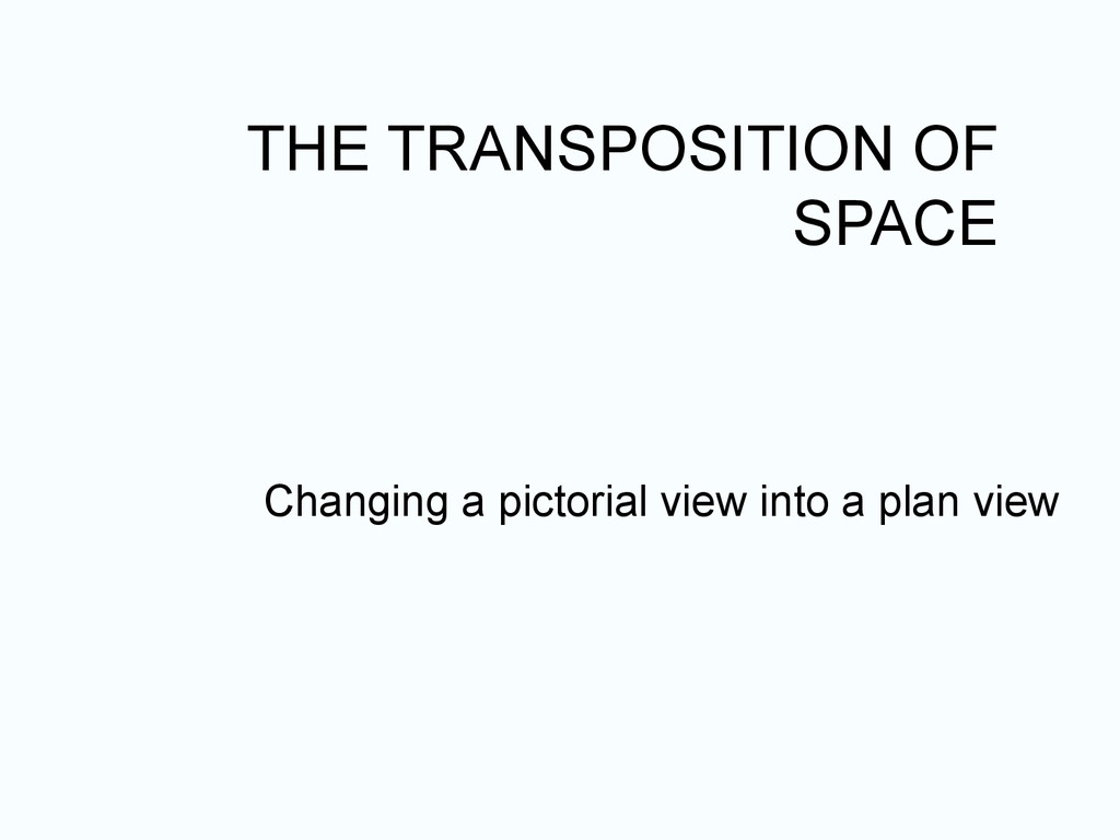 THE TRANSPOSITION OF SPACE Changing a pictorial...