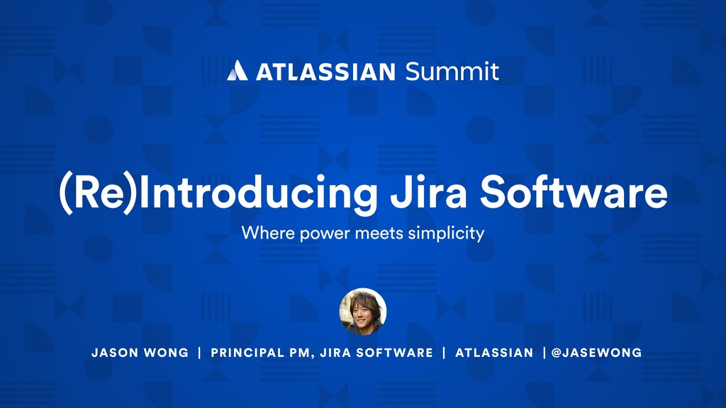 JASON WONG   PRINCIPAL PM, JIRA SOFTWARE   ATLA...
