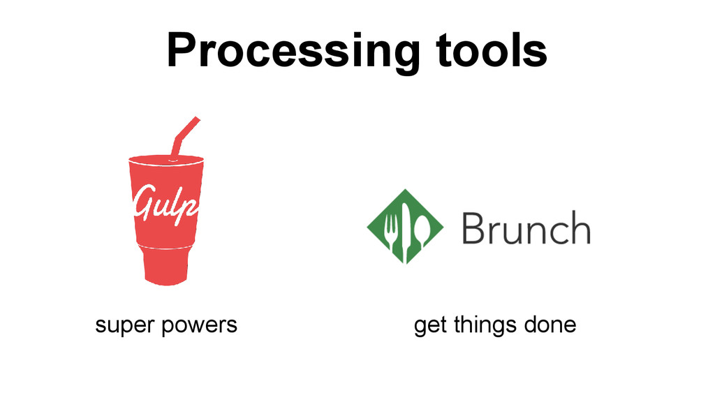 Processing tools super powers get things done